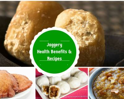Health Benefits of Jaggery & 12 Recipes You Can Make With It