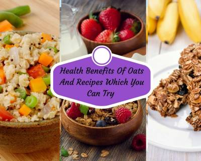 Health Benefits Of Oats And Recipes Which You Can Make With Oats