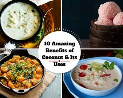 10 Amazing Benefits of Coconut - Its Uses and Recipes