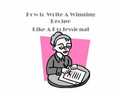 How To Write A Recipe (A Winning Recipe)